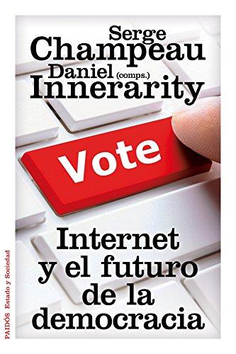 Internet y el futuro de la democracia (Estado Y Sociedad (paidos))