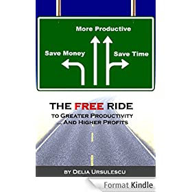 The FREE Ride to Greater Productivity . . . And Higher Profits (Using FREE To Grow Your Business Book 1) (English Edition)