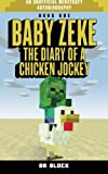 Baby Zeke: The diary of a  chicken jockey (an unofficial Minecraft autobiography) (Baby Zeke the Chicken Jockey) (Volume 1)