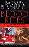 Blood Rites: Origins and History of the Passions of War (0805057870) by Barbara Ehrenreich