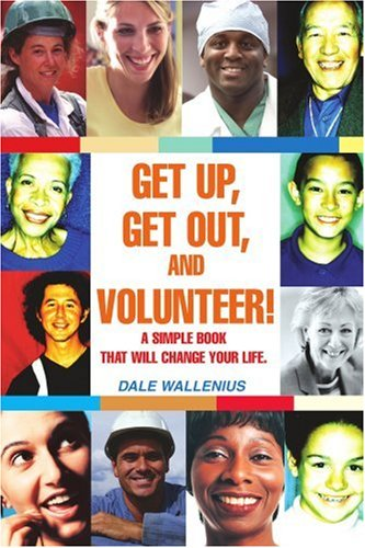 Get Up, Get Out, And Volunteer!: A Simple Book That Will Change Your Life