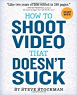 How to Shoot Video That Doesn&#39;t Suck