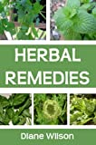 Herbal Remedies: A Quick Introduction To Herbal Remedies, Examples Of Herbal Remedies That Are Used Today And Preserving Active Compounds When Preparing Herbal Remedies