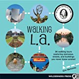 Walking L.A.: 36 Walking Tours Exploring Stairways, Streets and Buildings You Never Knew Existed (Walking La: 38 Walking Tours Exploring Stairways, Streets &)
