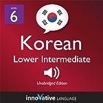 Learn Korean - Level 6: Lower Intermediate Korean, Volume 1: Lessons 1-25 |  Innovative Language Learning