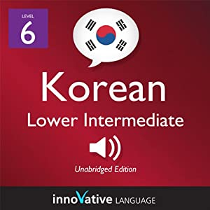 Learn Korean - Level 6: Lower Intermediate Korean, Volume 1: Lessons 1-25 Audiobook
