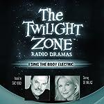 I Sing the Body Electric: The Twilight Zone Radio Dramas   Ray Bradbury