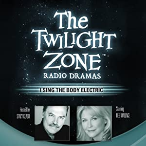 I Sing the Body Electric: The Twilight Zone Radio Dramas | [Ray Bradbury]
