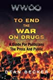 To End The War On Drugs, A Guide For Politicians, the Press and Public