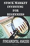 Stock Market Investing  for Beginners: Fundamental Analysis: Learn Fundamental Analysis Basics for Stocks Investing (Investing books for Beginners) (Volume 2)