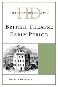 Download e-book Historical Dictionary of British Theatre: Early Period (Historical Dictionaries of Literature and the Arts)