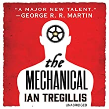 The Mechanical: The Alchemy Wars Audiobook by Ian Tregillis Narrated by Chris Kayser