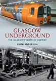 Keith Anderson Glasgow Underground: The Glasgow District Subway