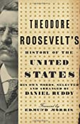 Theodore Roosevelt's History of the United States: His Own Words,Selected and Arranged by Daniel Ruddy: Daniel Ruddy: 9780061834325: Amazon.com: Books