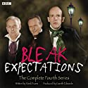 Bleak Expectations: The Complete Fourth Series Radio/TV Program by Mark Evans Narrated by Mark Evans, Richard Johnson, Tom Allen, Anthony Head