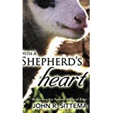 With a Shepherd's Heart: Reclaiming the Pastoral Office of Elder ~ John R. Sittema