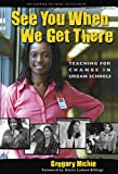 See You When We Get There: Teaching for Change in Urban Schools (Teaching for Social Justice) (Teaching for Social Justice Series)