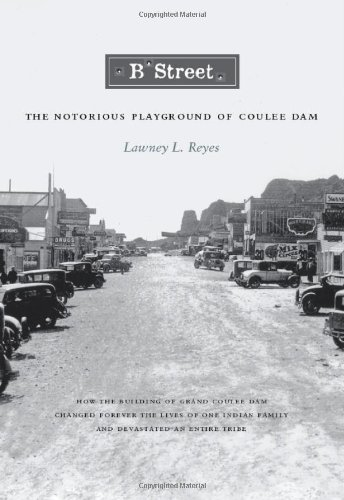 B Street: The Notorious Playground of Coulee Dam (Naomi B. Pascal Editor's Endowment)