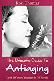 The Ultimate Guide to Antiaging - Look 10 Years Younger in 10 Weeks: Discover the Inside Story from an Ex-Nurse about Antiaging Diet Strategies and Anti Aging Tips for Skincare (English Edition)