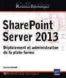 echange, troc Sylvain GAUMÉ - SharePoint Server 2013 - Déploiement et administration de la plate-forme