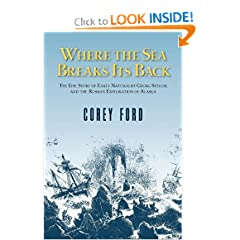 Where the Sea Breaks Its Back: The Epic Story of Early Naturalist Georg Steller and the Russian Exploration of... by Corey Ford and Lois Darling