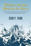 img - for Where the Sea Breaks Its Back: The Epic Story of Early Naturalist Georg Steller and the Russian Exploration of Alaska book / textbook / text book