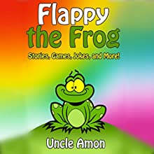 Flappy the Frog: Stories, Games, Jokes, and More! (       UNABRIDGED) by Uncle Amon Narrated by Dorothy Deavers
