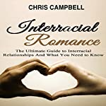 Interracial Romance: The Ultimate Guide to Interracial Relationships and What You Need to Know | Chris Campbell