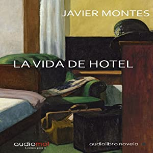 La vida de hotel [Hotel Life] | [Javier Montes]