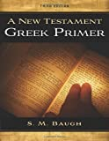 By Steven M. Baugh - New Testament Greek Primer 3D Ed (9/26/12)