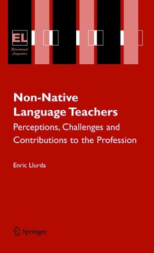 Non-Native Language Teachers: Perceptions, Challenges and Contributions to the Profession (Educational Linguistics)