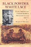 img - for Black Powder, White Lace: The Du Pont Irish and Cultural Identity in Nineteenth-Century America (Becoming Modern: New Nineteenth-Century Studies) book / textbook / text book