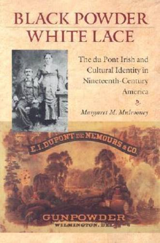 Black Powder, White Lace: The Du Pont Irish and Cultural Identity in Nineteenth-Century America (Becoming Modern: New Ni