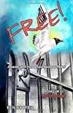 img - for Free!: A bandit bird from prison bars has flown book / textbook / text book