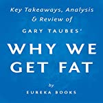 Why We Get Fat and What to Do About It, by Gary Taubes: Key Takeaways, Analysis & Review    Eureka Books