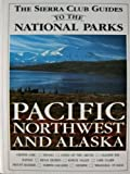 The Sierra Club Guides to the National Parks of the Pacific Northwest and Alaska (0394735544) by Perry, John