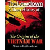 The Lowdown: A Short History of the Origins of the Vietnam Warby David L. Anderson