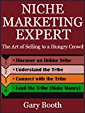 Niche Marketing Expert: The Art of Selling to a Hungry Crowd (WebSkillsHub - Internet Marketing Tutorials)