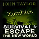 Zombies: Survival & Escape: The New World Books 1 & 2 Audiobook by John Taylor Narrated by Sean Wybrant