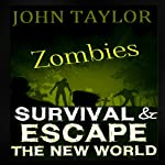 Zombies: Survival & Escape: The New World Books 1 & 2 (       UNABRIDGED) by John Taylor Narrated by Sean Wybrant