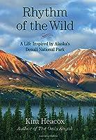 Rhythm of the Wild: A Life Inspired by Alaska's Denali National Park