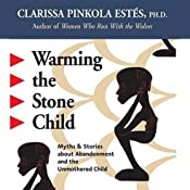 Warming the Stone Child: Myths and Stories about Abandonment and the Unmothered Child | [Clarissa Pinkola Estes]