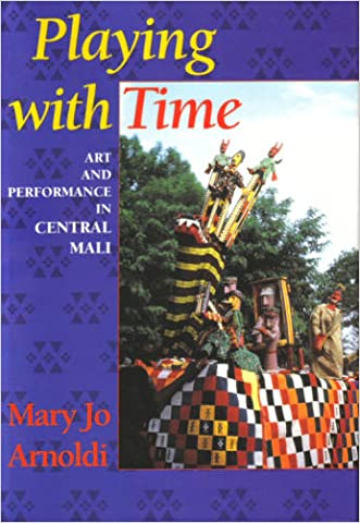 Playing with Time: Art and Performance in Central Mali (Traditional Arts of)