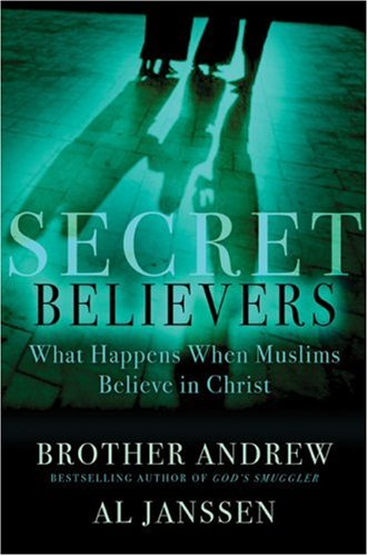 Secret Believers: What Happens When Muslims Believe in Christ, Brother Andrew, Al Janssen