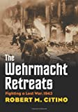 The Wehrmacht Retreats: Fighting a Lost War, 1943 (Modern War Studies)
