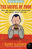 The Gospel of Food: Why We Should Stop Worrying and Enjoy What We Eat (P.S.) (0060501227) by Glassner, Barry