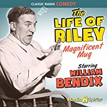 The Life of Riley: Magnificent Mug  by Irving Brecher Narrated by William Bendix