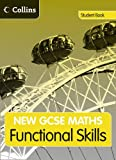 Andrew Bennington New GCSE Maths - GCSE Maths Functional Skills: Student Book: Edexcel and AQA