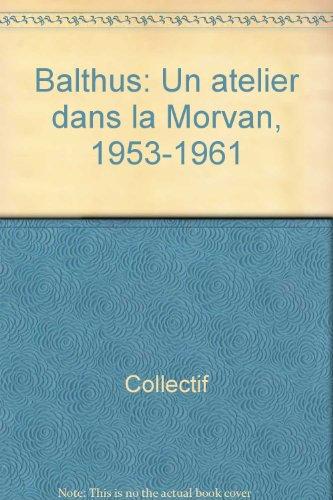 Balthus : un atelier dans le Morvan, 1953-1961 : Exposition, Musée des beaux-arts, Dijon (13 juin-27 septembre 1999)