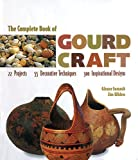 img - for The Complete Book Of Gourd Craft: 22 Projects * 55 Decorative Techniques * 300 Inspirational Designs book / textbook / text book